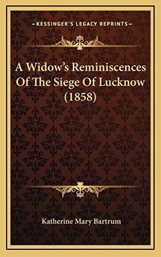 9781165281268: A Widow's Reminiscences of the Siege of Lucknow (1858)