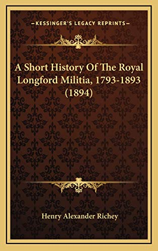 9781165283453: A Short History of the Royal Longford Militia, 1793-1893 (1894)