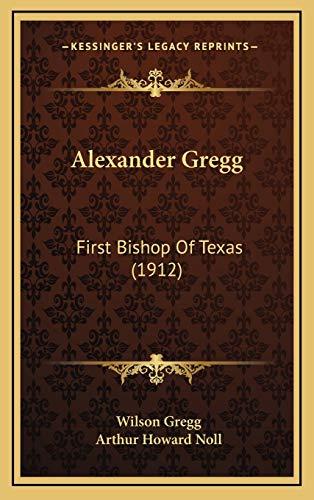 9781165285143: Alexander Gregg: First Bishop Of Texas (1912)