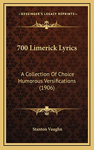 9781165285785: 700 Limerick Lyrics: A Collection of Choice Humorous Versifications (1906)
