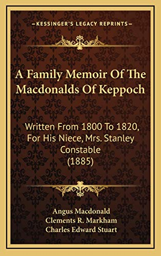 9781165286126: A Family Memoir Of The Macdonalds Of Keppoch: Written From 1800 To 1820, For His Niece, Mrs. Stanley Constable (1885)