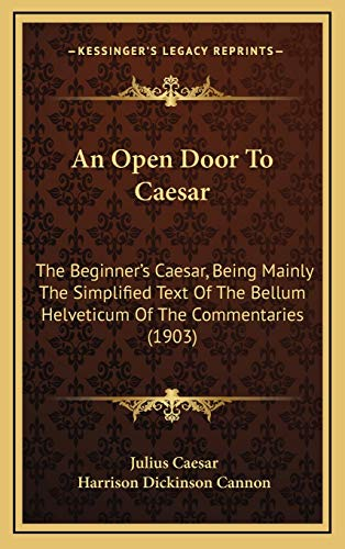 9781165289769: An Open Door To Caesar: The Beginner's Caesar, Being Mainly The Simplified Text Of The Bellum Helveticum Of The Commentaries (1903)