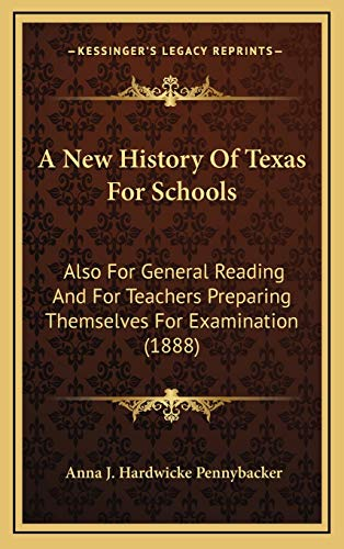 9781165291182: A New History Of Texas For Schools: Also For General Reading And For Teachers Preparing Themselves For Examination (1888)
