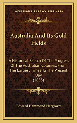 9781165291564: Australia And Its Gold Fields: A Historical Sketch Of The Progress Of The Australian Colonies, From The Earliest Times To The Present Day (1855)