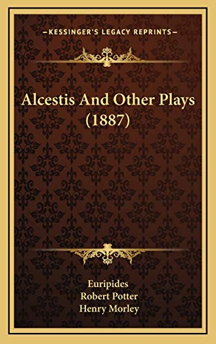 9781165292608: Alcestis And Other Plays (1887)
