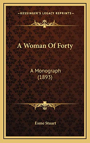 9781165294558: A Woman Of Forty: A Monograph (1893)