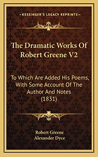 The Dramatic Works Of Robert Greene V2: To Which Are Added His Poems, With Some Account Of The Author And Notes (1831) (9781165294770) by Greene, Robert