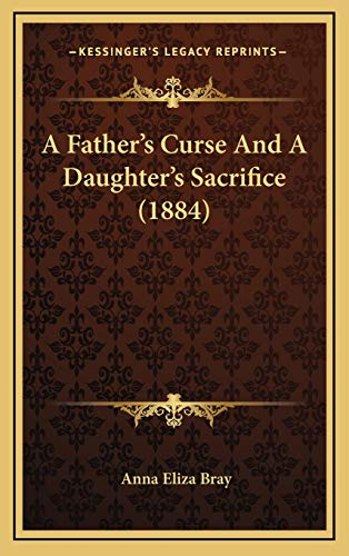 9781165295128: A Father's Curse And A Daughter's Sacrifice (1884)