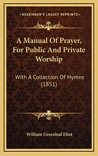 9781165298051: A Manual Of Prayer, For Public And Private Worship: With A Collection Of Hymns (1851)