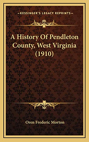 9781165299102: A History Of Pendleton County, West Virginia (1910)