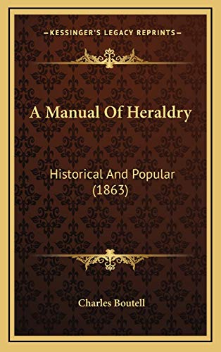 A Manual Of Heraldry: Historical And Popular