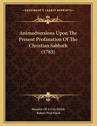 9781165300112: Animadversions Upon The Present Profanation Of The Christian Sabbath (1783)