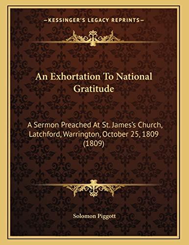 9781165300334: An Exhortation To National Gratitude: A Sermon Preached At St. James's Church, Latchford, Warrington, October 25, 1809 (1809)