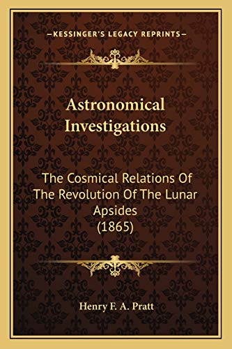 9781165305957: Astronomical Investigations: The Cosmical Relations Of The Revolution Of The Lunar Apsides (1865)