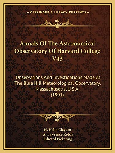 9781165310784: Annals of the Astronomical Observatory of Harvard College V43: Observations and Investigations Made at the Blue Hill Meteorological Observatory, Massa