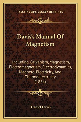 Davis`s Manual Of Magnetism: Including Galvanism, Magnetism,