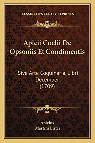 9781165313327: Apicii Coelii De Opsoniis Et Condimentis: Sive Arte Coquinaria, Libri December (1709) (Latin Edition)