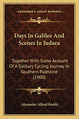 9781165313440: Days In Galilee And Scenes In Judaea: Together With Some Account Of A Solitary Cycling Journey In Southern Palestine (1900)