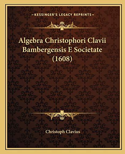 9781165313808: Algebra Christophori Clavii Bambergensis E Societate (1608)
