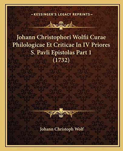 9781165314096: Johann Christophori Wolfii Curae Philologicae Et Criticae In IV Priores S. Pavli Epistolas Part 1 (1732) (Latin Edition)