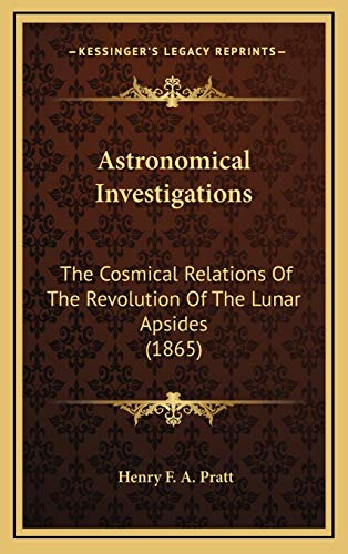 9781165316489: Astronomical Investigations: The Cosmical Relations Of The Revolution Of The Lunar Apsides (1865)