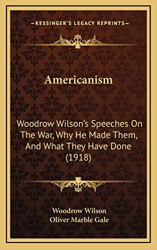 9781165316533: Americanism: Woodrow Wilson's Speeches On The War, Why He Made Them, And What They Have Done (1918)