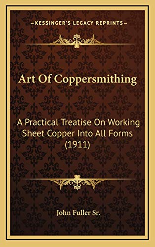 9781165322305: Art Of Coppersmithing: A Practical Treatise On Working Sheet Copper Into All Forms (1911)