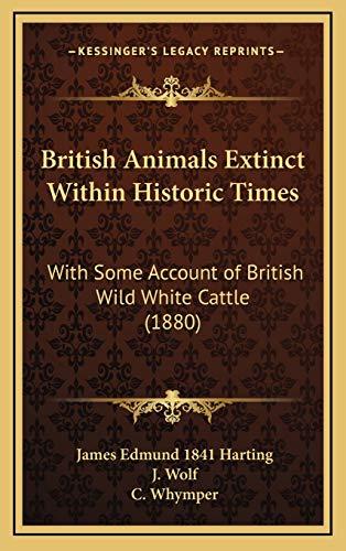 9781165322329: British Animals Extinct Within Historic Times: With Some Account of British Wild White Cattle (1880)