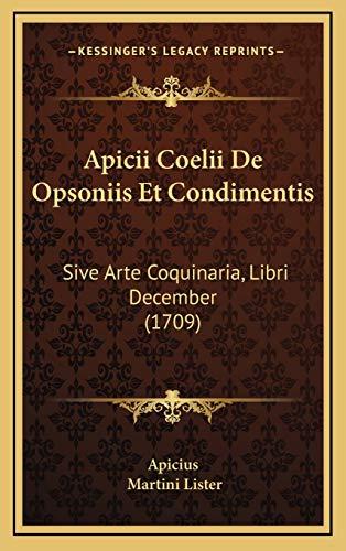 9781165323135: Apicii Coelii De Opsoniis Et Condimentis: Sive Arte Coquinaria, Libri December (1709) (Latin Edition)