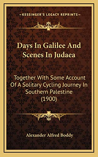 9781165323241: Days In Galilee And Scenes In Judaea: Together With Some Account Of A Solitary Cycling Journey In Southern Palestine (1900)