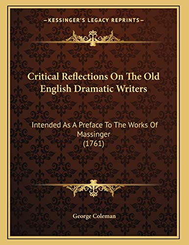 9781165326235: Critical Reflections On The Old English Dramatic Writers: Intended As A Preface To The Works Of Massinger (1761)