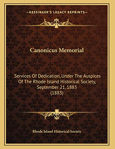 9781165326402: Canonicus Memorial: Services Of Dedication, Under The Auspices Of The Rhode Island Historical Society, September 21, 1883 (1883)