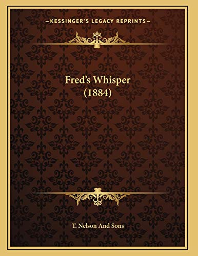 Fred s Whisper (1884) (Paperback): T Nelson and
