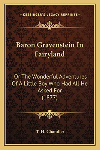 9781165328710: Baron Gravenstein In Fairyland: Or The Wonderful Adventures Of A Little Boy Who Had All He Asked For (1877)