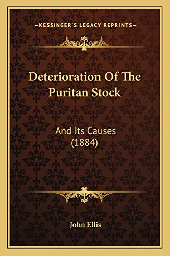 9781165328758: Deterioration Of The Puritan Stock: And Its Causes (1884)