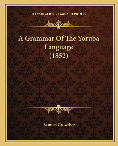9781165329496: A Grammar Of The Yoruba Language (1852)