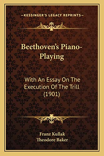 9781165332441: Beethoven's Piano-Playing: With An Essay On The Execution Of The Trill (1901)