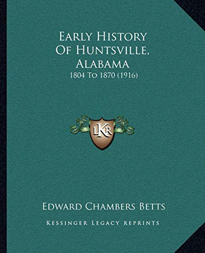 9781165333936: Early History Of Huntsville, Alabama: 1804 To 1870 (1916)