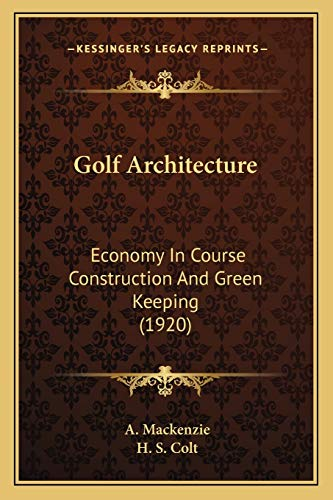 9781165336678: Golf Architecture: Economy in Course Construction and Green Keeping (1920)