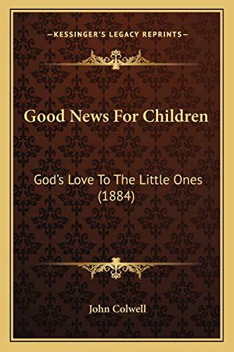 9781165339228: Good News For Children: God's Love To The Little Ones (1884)