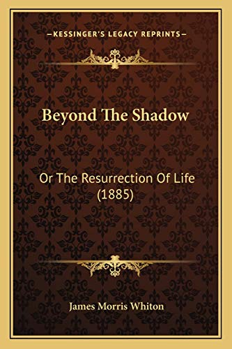 9781165343034: Beyond The Shadow: Or The Resurrection Of Life (1885)