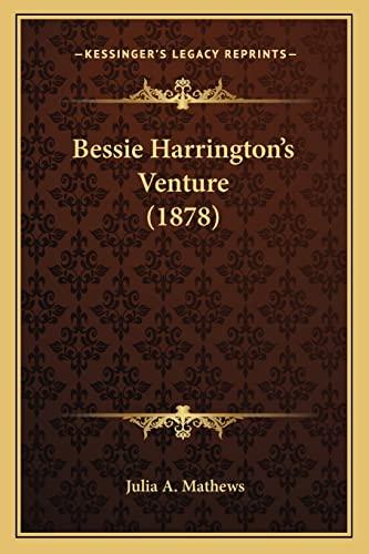 9781165343669: Bessie Harrington's Venture (1878)