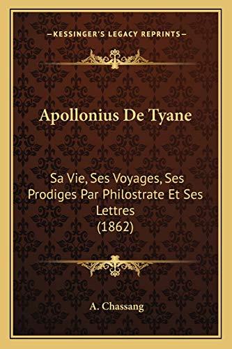 9781165348510: Apollonius de Tyane: Sa Vie, Ses Voyages, Ses Prodiges Par Philostrate Et Ses Lettres (1862)