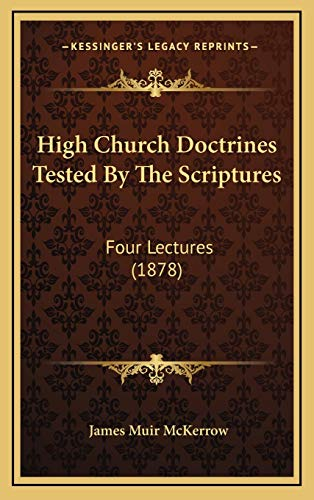 9781165350162: High Church Doctrines Tested By The Scriptures: Four Lectures (1878)