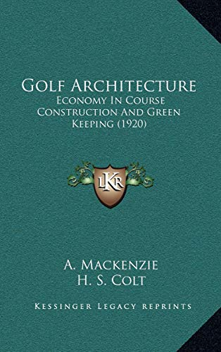 9781165353637: Golf Architecture Golf Architecture: Economy in Course Construction and Green Keeping (1920) Economy in Course Construction and Green Keeping (1920)
