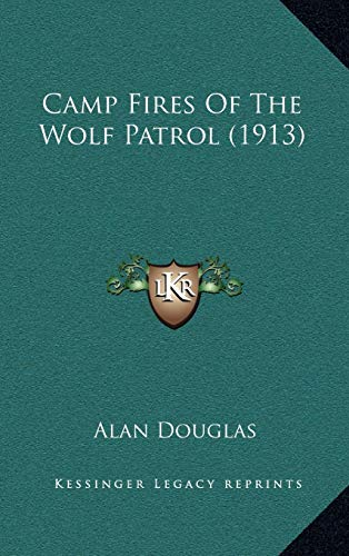 Camp Fires Of The Wolf Patrol (1913) (9781165353958) by Alan Douglas