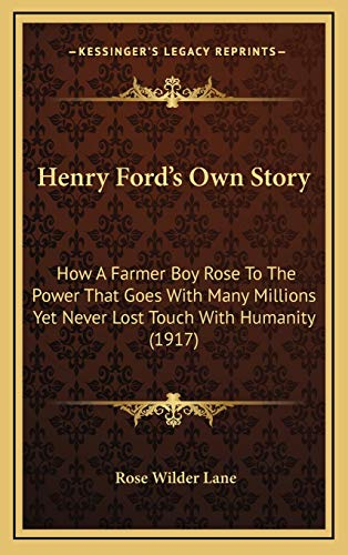 Henry Ford's Own Story: How A Farmer Boy Rose To The Power That Goes With Many Millions Yet Never Lost Touch With Humanity (1917) (1165355469) by Lane, Rose Wilder
