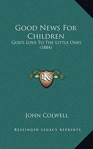 9781165356058: Good News For Children: God's Love To The Little Ones (1884)