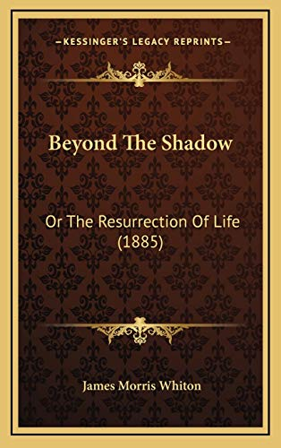 9781165359653: Beyond The Shadow: Or The Resurrection Of Life (1885)