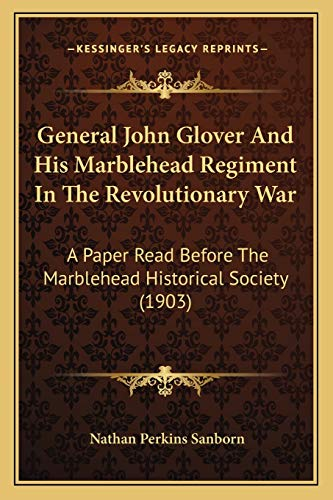 9781165368020: General John Glover And His Marblehead Regiment In The Revolutionary War: A Paper Read Before The Marblehead Historical Society (1903)